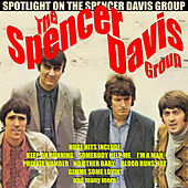 The Spencer Davis Group - Spotlight On The Spencer Davis Group by The Spencer Davis Group