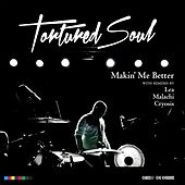 Makin' Me Better by Tortured Soul