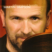 Play & Download Righteousness & Humidity by Martin Simpson | Napster