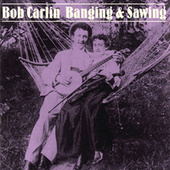 Banging & Sawing by Bob Carlin