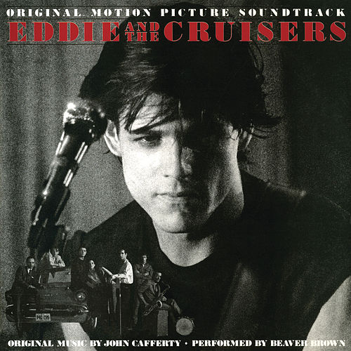 Eddie and The Cruisers: The Unreleased Tapes by John Cafferty & The Beaver Brown Band