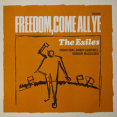 Freedom, Come All Ye by The Exiles