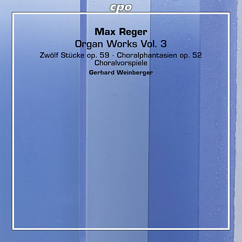 Reger: Organ Works, Vol. 3 by Gerhard Weinberger