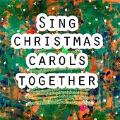 Sing Christmas Carols Together by Musica Cristiana