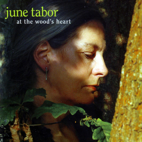 At the Wood's Heart by June Tabor