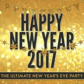 Happy New Year 2017 - The Ultimate New Year's Eve Party by Various Artists