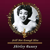Still Not Enough Hits by Shirley Bassey