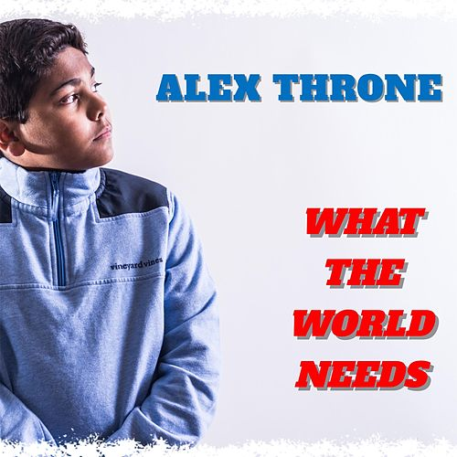 What the World Needs by Alex Throne
