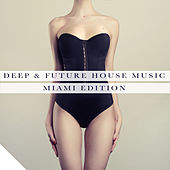 Deep & Future House Music - Miami Edition by Various Artists