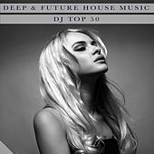 Play & Download Deep & Future House Music - Dj Top 50 by Various Artists | Napster