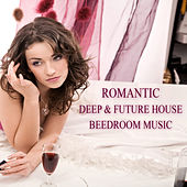 Romantic Deep & Future House Beedroom Music by Various Artists