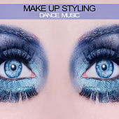 Make Up Styling Dance Music by Various Artists