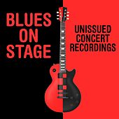 Blues On Stage: Unissued Concert Recordings by Various Artists