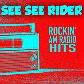 See See Rider: Rockin' AM Radio Hits by Various Artists