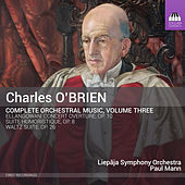 O'Brien: Complete Orchestral Music, Vol. 3 by Liepāja Symphony Orchestra
