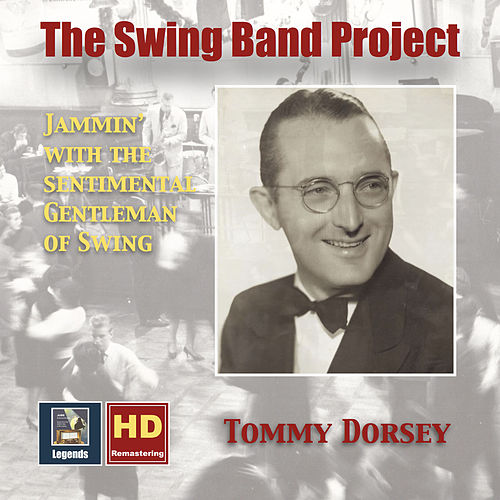 Play & Download The Swing Band Project, Vol. 1: Tommy Dorsey – Jammin' with the Sentimental Gentleman of Swing (2017 Remaster) by Tommy Dorsey | Napster