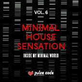 Play & Download Minimal House Sensation, Vol. 6 (Inside My Minimal World) by Various Artists | Napster