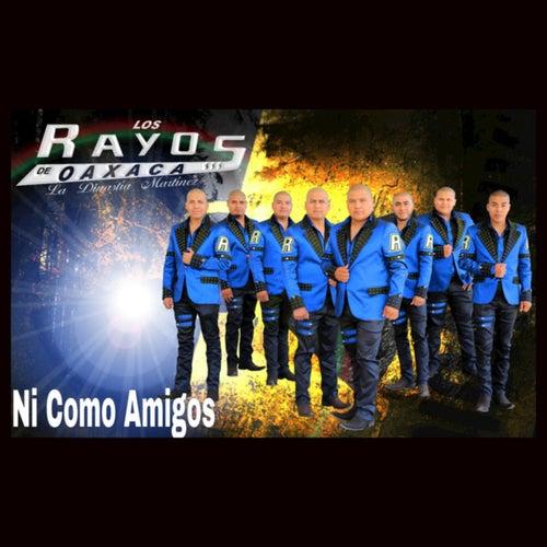 Ni Como Amigos by Los Rayos De Oaxaca