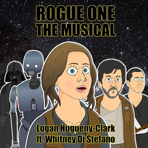 Play & Download Rogue One: The Musical (feat. Whitney Di Stefano) by Logan Hugueny-Clark | Napster