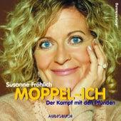 Moppel-Ich - Der Kampf mit den Pfunden (Autorenlesung) von Susanne Fröhlich