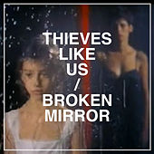 Play & Download Broken Mirror by Thieves Like Us | Napster