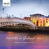 Play & Download Handel in Ireland, Vol. 1 by Bridget Cunningham | Napster