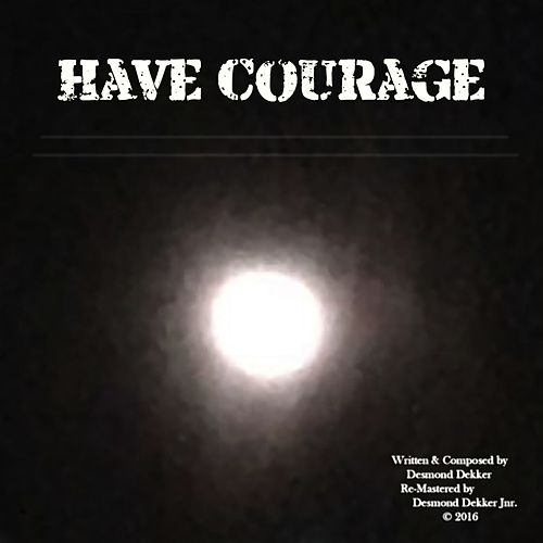 Have Courage by Desmond Dekker