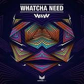 Whatcha Need by W&W