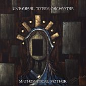 Mathematical Mother by Universal Totem Orchestra