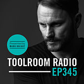 Toolroom Radio EP345 - Presented by Mark Knight by Various Artists
