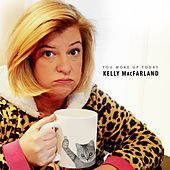 Play & Download You Woke up Today by Kelly MacFarland | Napster