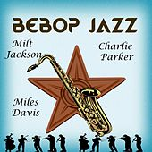BeBop Jazz, Milt Jackson, Charlie Parker and Miles Davis by Various Artists