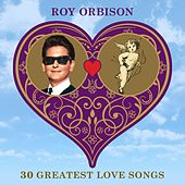 30 Greatest Love Songs von Roy Orbison