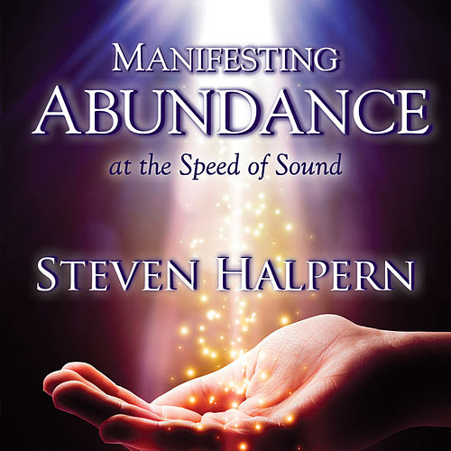 Manifesting Abundance at the Speed of Sound by Steven Halpern