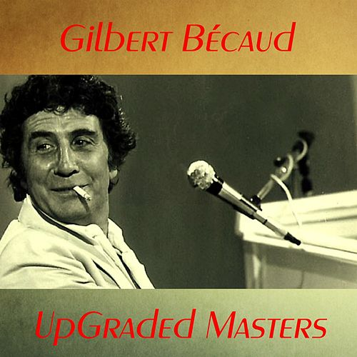UpGraded Masters (All Tracks Remastered) by Gilbert Becaud