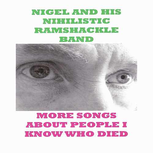 More Songs About People I Know Who Died by Nigel