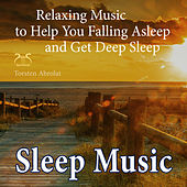 Sleep Music - Relaxing Music to Help You Falling Asleep and Get Deep Sleep by Torsten Abrolat