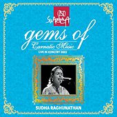 Gems of Carnatic Music: Sudha Raghunathan (Live in Concert 2003) by Sudha Raghunathan