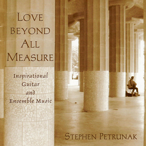 Play & Download Love Beyond All Measure by Stephen Petrunak | Napster