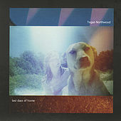 Play & Download Last Days of Home by Tegan Northwood | Napster
