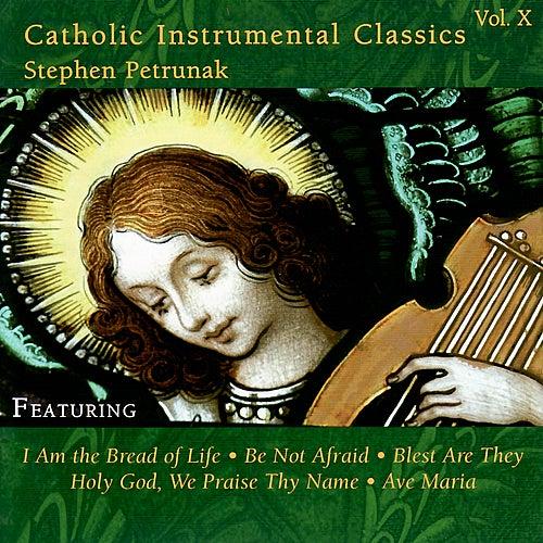 Play & Download Catholic Instrumental Classics (Volume X) by Stephen Petrunak | Napster
