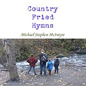 Play & Download Country Fried Hymns by Michael Stephen McIntyre | Napster