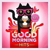 Good Morning Hits, Vol. 1 (Songs to Put You in a Good Mood) by Various Artists