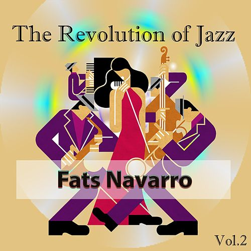 The Revolution of Jazz, Fats Navarro Vol. 2 by Fats Navarro
