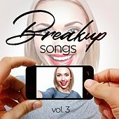 Breakup Songs, Vol. 3 (Sad and Upbeat Hits to Help You Get Through It) by Various Artists