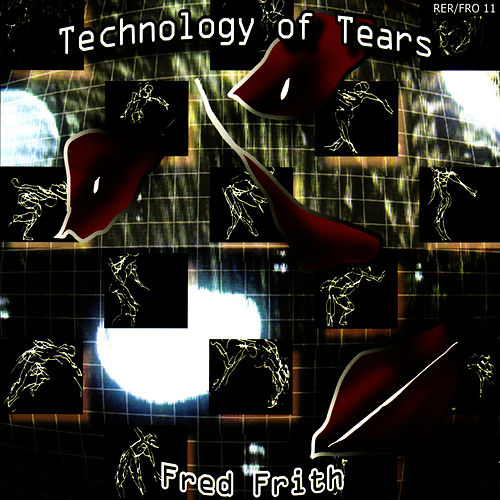 The Technology of Tears by Fred Frith
