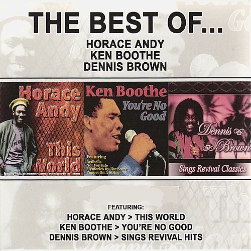 Play & Download The Best of Horace Andy, Ken Boothe & Dennis Brown by Various Artists | Napster