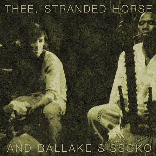 Thee, Stranded Horse and Ballake Sissoko by Stranded Horse Thee