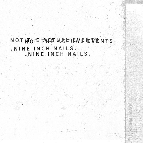 Not The Actual Events by Nine Inch Nails