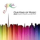 Play & Download Our Kind of Music by Glória - Dublin's Lesbian and Gay Choir | Napster